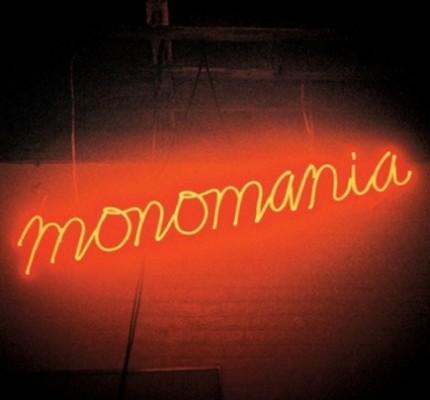 MONOMANIA!
